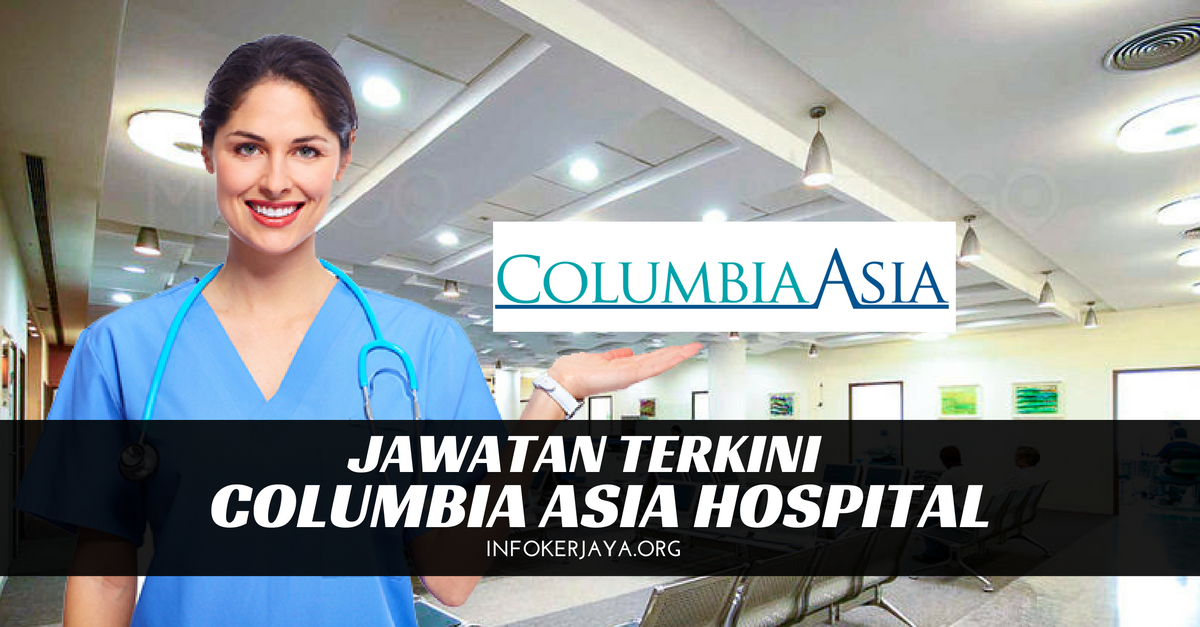 Jawatan Kosong Columbia Asia Hospital