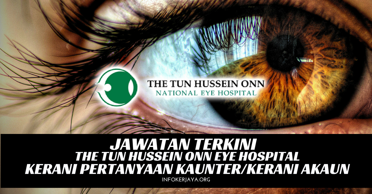 Jawatan Kosong The Tun Hussein Onn National Eye Hospital