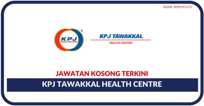 Jawatan Kosong Terkini KPJ Tawakkal Health Centre