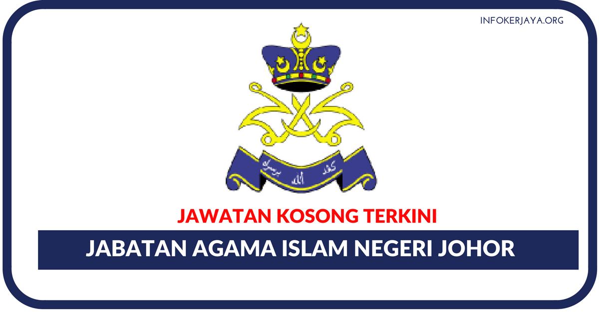 Jawatan Koson Terkini Jabatan Agama Islam Negeri Johor Jawatan Kosong Terkini