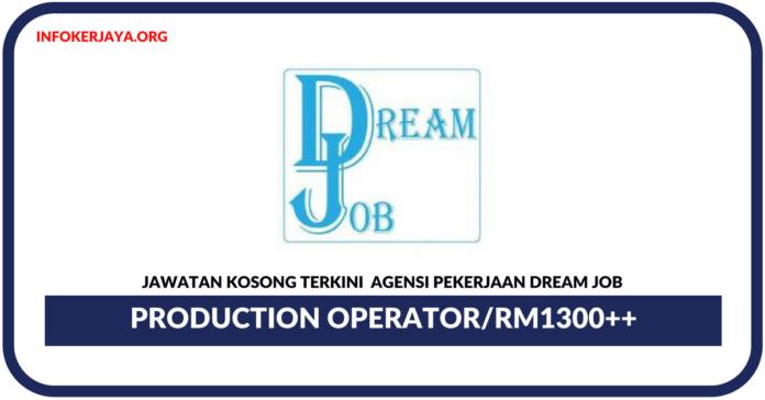 Jawatan Kosong Terkini Production Operator Di Agensi Pekerjaan Dream Job