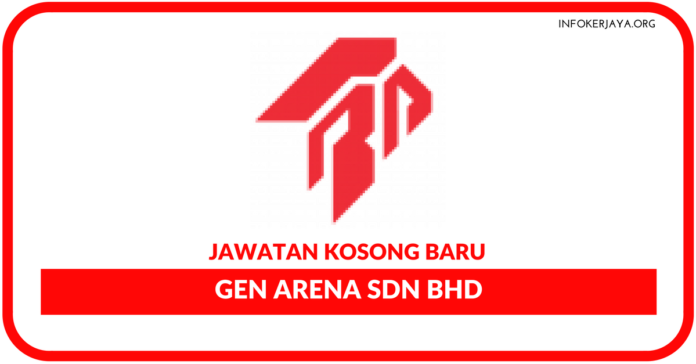 Jawatan Kosong Terkini Gen Arena Sdn Bhd