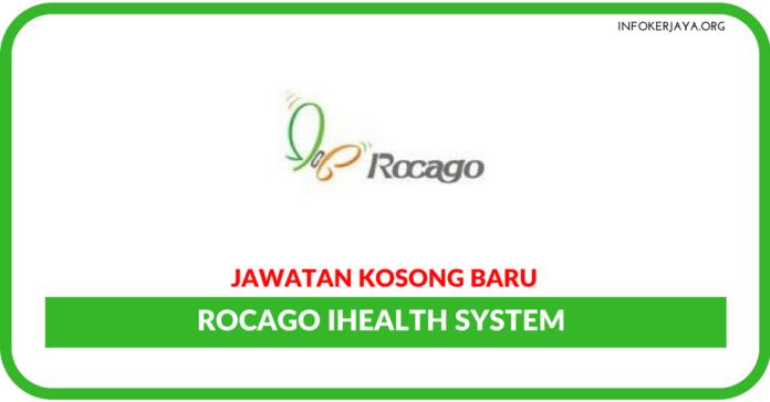 Jawatan Kosong Terkini ROCAGO IHealth System
