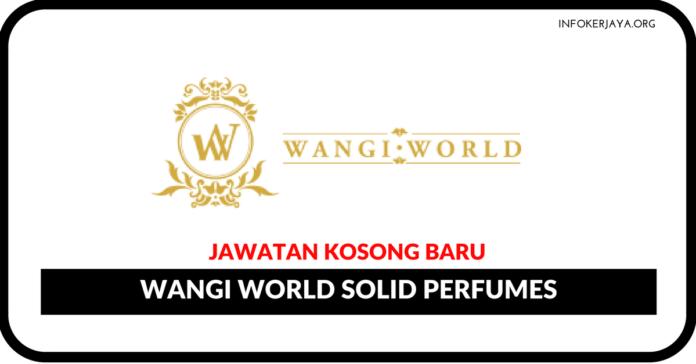Jawatan Kosong Terkini Wangi World Solid Perfumes
