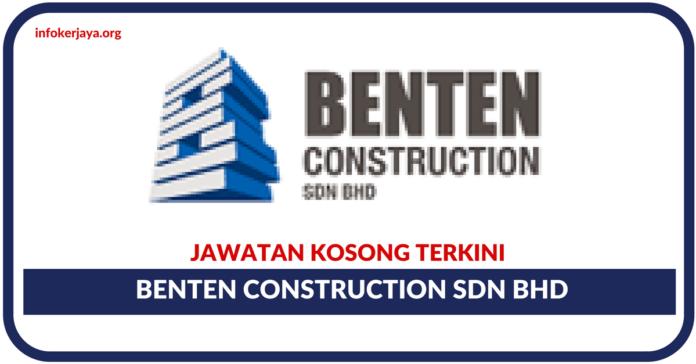 Jawatan Kosong Terkini Benten Construction Sdn Bhd