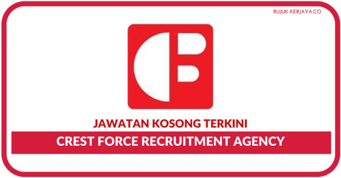Jawatan Kosong Terkini Crest Force Recruitment Agency