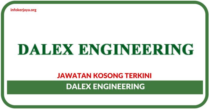 Jawatan Kosong Terkini Dalex Engineering