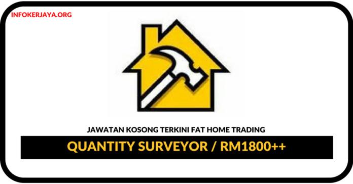 Jawatan Kosong Terkini Quantity Surveyor Di FAT Home Trading