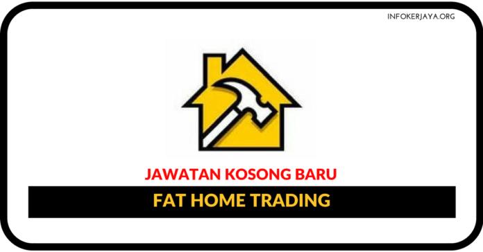 Jawatan Kosong Terkini FAT Home Trading