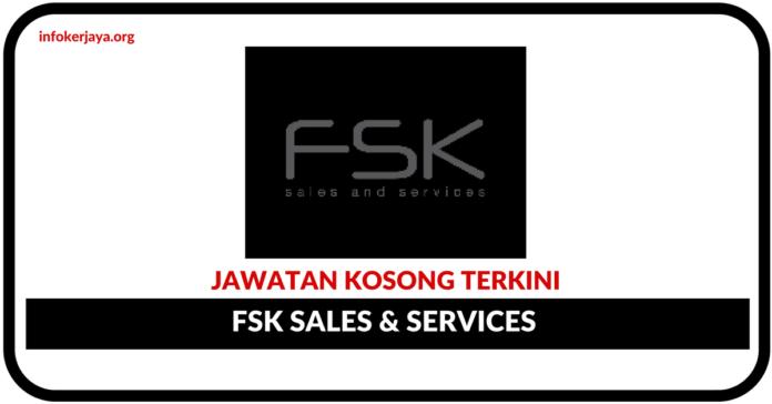 Jawatan Kosong Terkini FSK Sales & Services