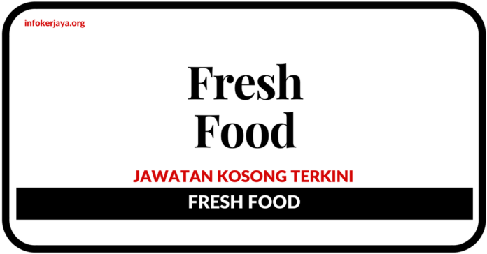 Jawatan Kosong Terkini Fresh Food