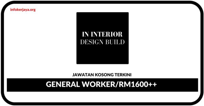 Jawatan Kosong Terkini General Worker Di In Interior Design Build