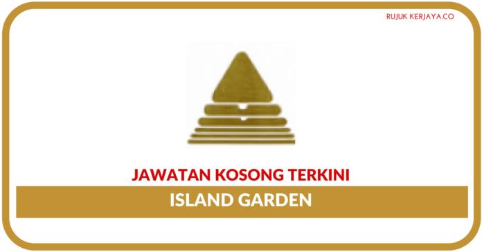 Jawatan Kosong Terkini Island Garden