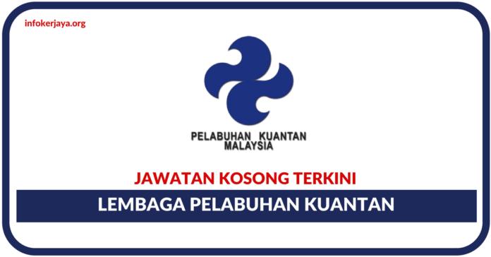 Jawatan Kosong Terkini Lembaga Pelabuhan Kuantan