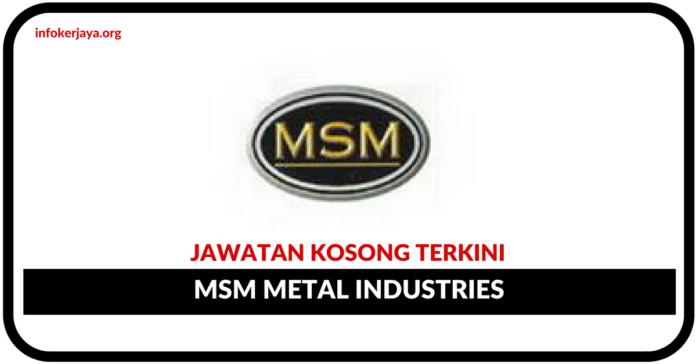 Jawatan Kosong Terkini MSM Metal Industries