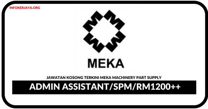 Jawatan Kosong Terkini Admin Assistant Di Meka Machinery Part Supply