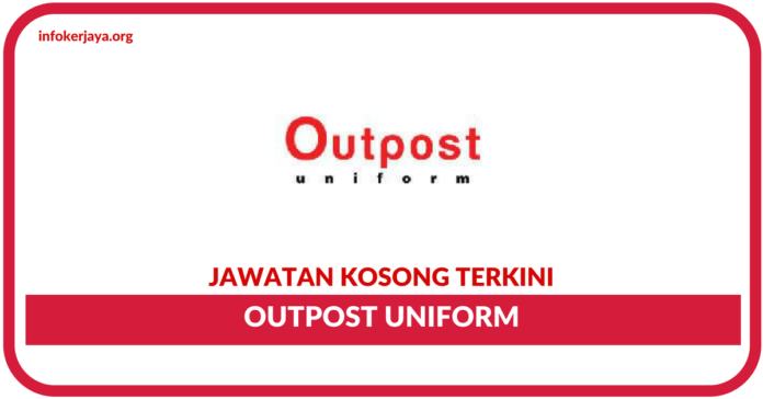 Jawatan Kosong Terkini Outpost Uniform