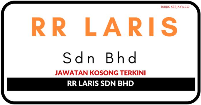 Jawatan Kosong Terkin RR Laris Sdn Bhd
