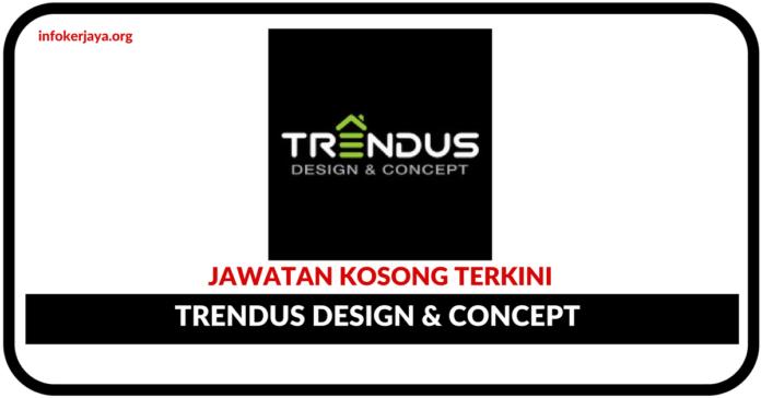 Jawatan Kosong Terkini Trendus Design & Concept