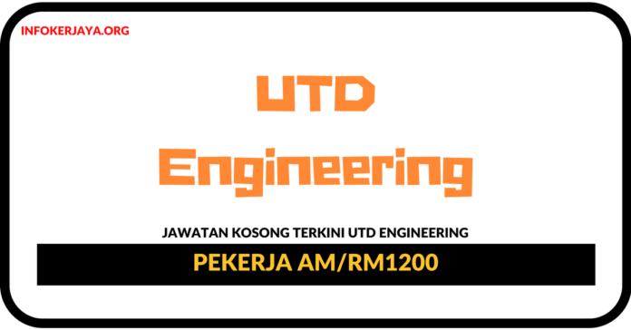Jawatan Kosong Terkini Pekerja Am Di UTD Engineering