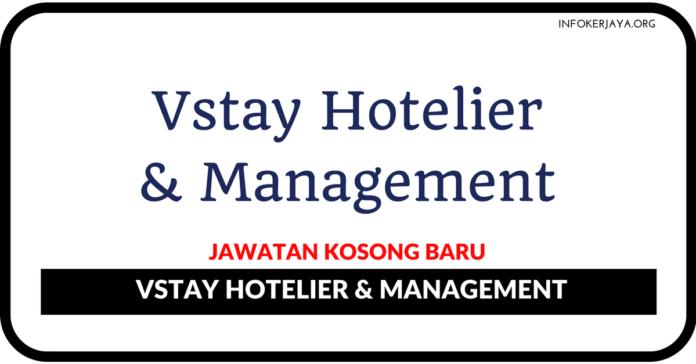 Jawatan Kosong Terkini Vstay Hotelier & Management