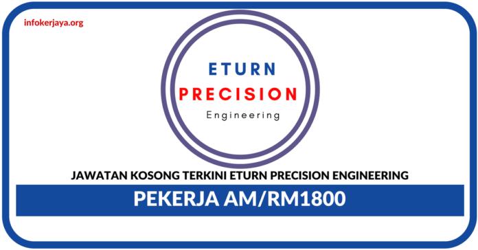 Jawatan Kosong Terkini Eturn Precision Engineering