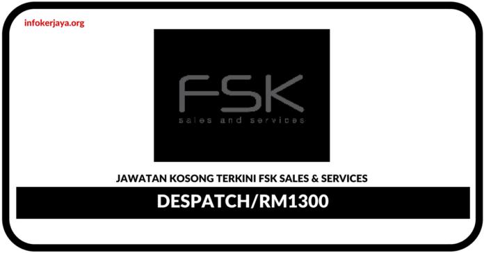 Jawaan Kosong Terkini Despatch Di FSK Sales & Services