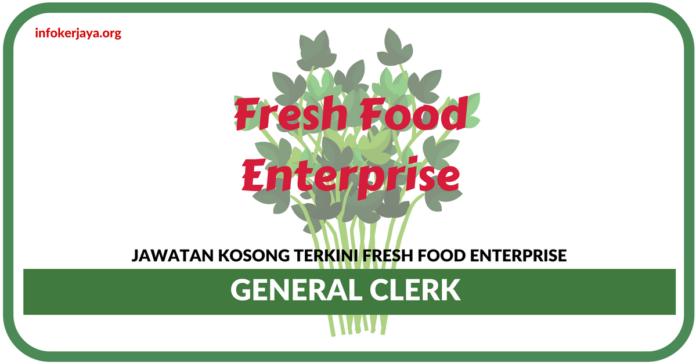 Jawatan Kosong Terkini Fresh Food Enterprise