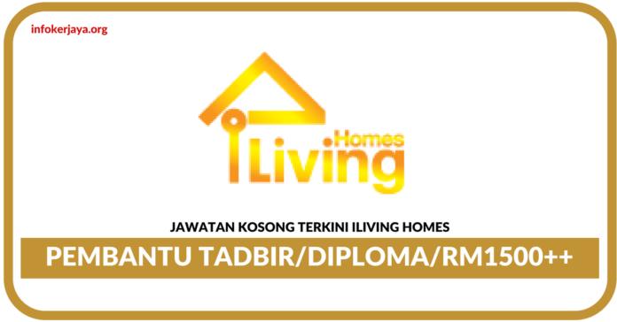 Jawatan Kosong Terkini Pembantu Tadbir Di Iliving Homes