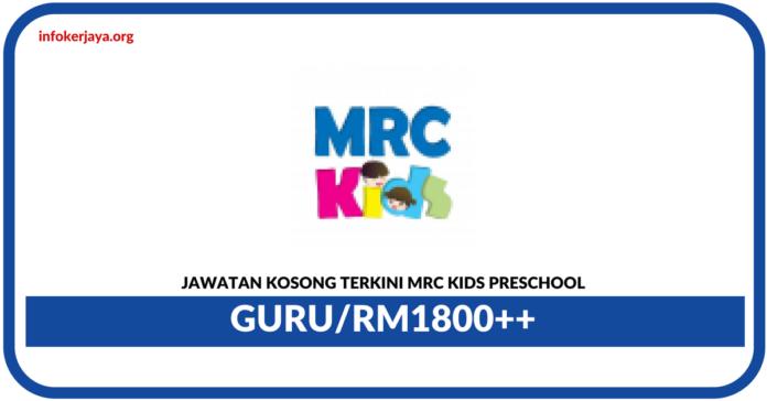 Jawatan Kosong Terkini Guru Di MRC KIDS Preschool