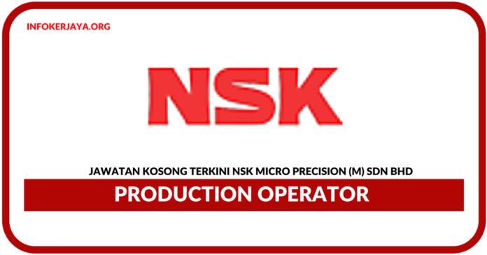 Jawatan Kosong Terkini Operator Pengeluaran Di NSK Micro Precision