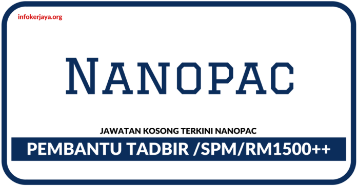 Jawatan Kosong Terkini Pembantu Tadbir Di Nanopac