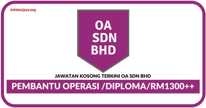 Jawatan Kosong Terkini Pembantu Operasi Di OA Sdn Bhd
