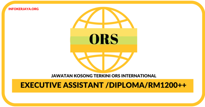 Jawatan Kosong Terkini Executive Assistant Di ORS International