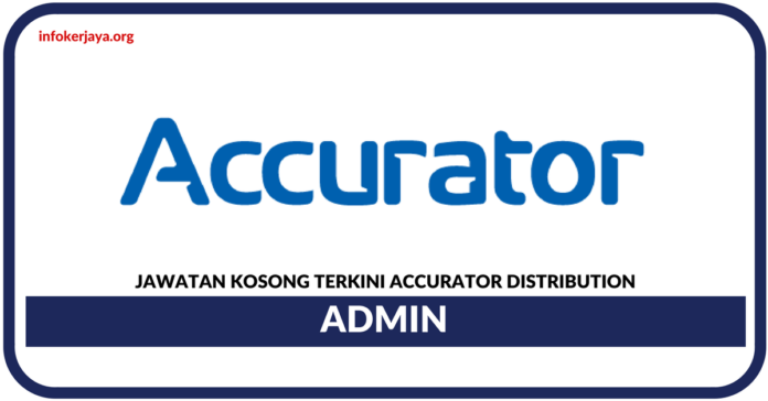 Jawatan Kosong Terkini Admin Di Accurator Distribution