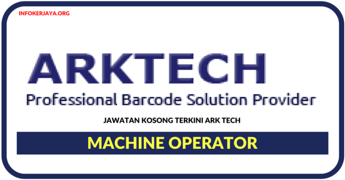 Jawatan Kosong Terkini Machine Operator Di Ark Tech