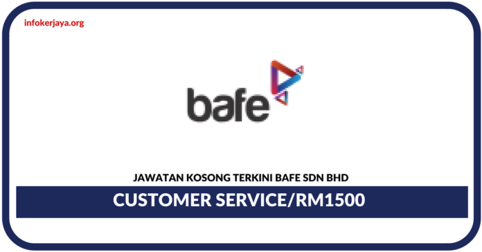 Jawatan Kosong Terkini Customer ServiceDi Bafe Sdn Bhd