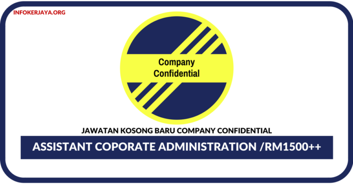 Jawatan Kosong Terkini Assistant Coporate Administration Di Company Confidential