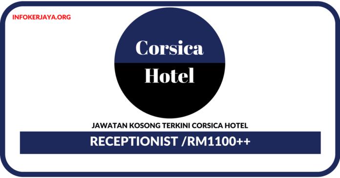 Jawatan Kosong Terkini Receptionist Di Corsica Hotel
