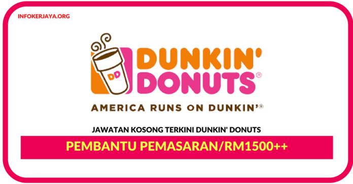 Jawatan Kosong Terkini Pembantu Pemasaran Di Dunkin' Donuts