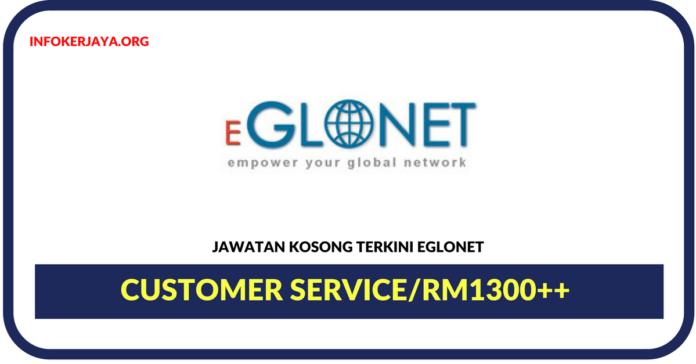 Jawatan Kosong Terkini Customer Service Di Eglonet