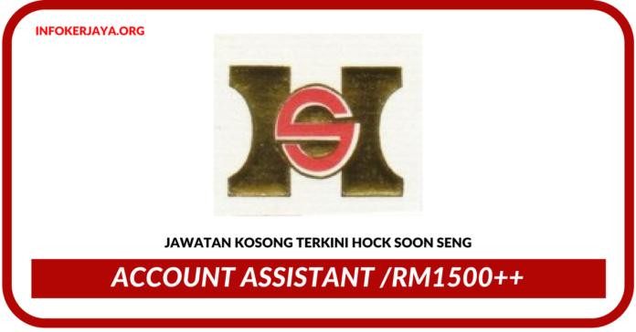 Jawatan Kosong Terkini Account Assistant Di Hock Soon Seng