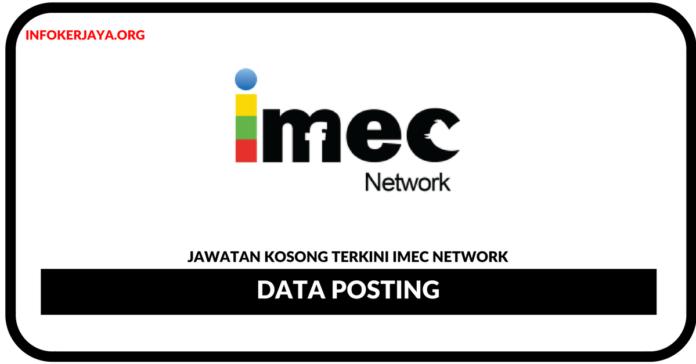 Jawatan Kosong Terkini Data PostingDi IMec Network