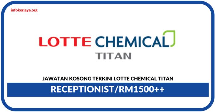 Jawatan Kosong Terkini Receptionist Di Lotte Chemical Titan