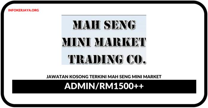Jawatan Kosong Terkini Admin Di Mah Seng Mini Market