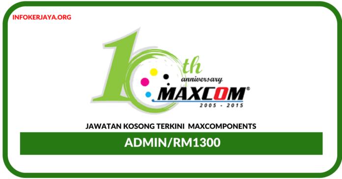 Jawatan Kosong Terkini Admin Di Maxcomponents