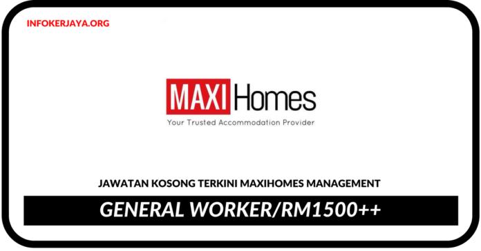 Jawatan Kosong Terkini General WorkerDi Maxihomes Management