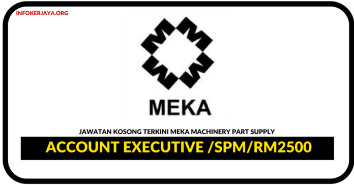 Jawatan Kosong Terkini Account Executive Di Meka Machinery Part Supply