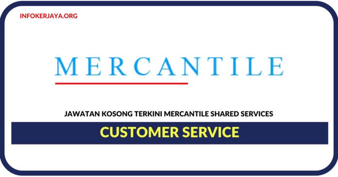 Jawatan Kosong Terkini Customer Service Di Mercantile Shared Services