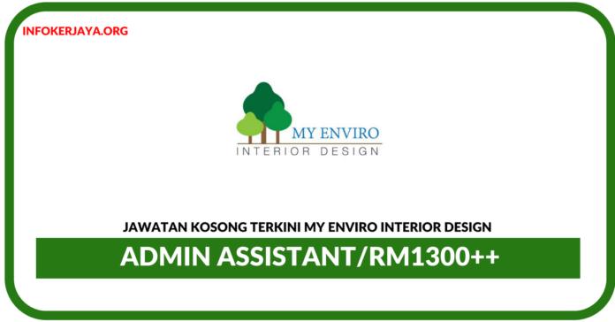 Jawatan Kosong Terkini Admin Assistant Di My Enviro Interior Design